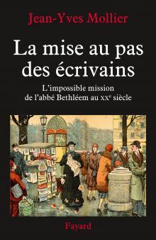 l-abbe_beethlem_jean_yves_mollier_la_mise_au_pas_des_ecrivains_fayard_2014.jpg